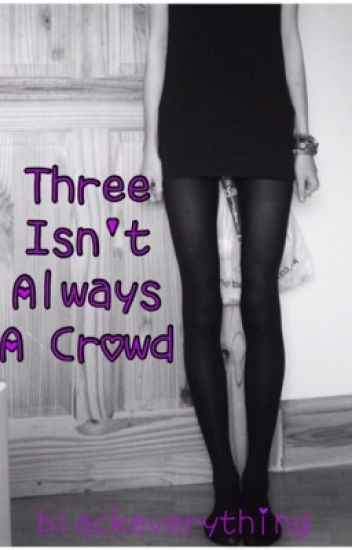 Three is not a crowd