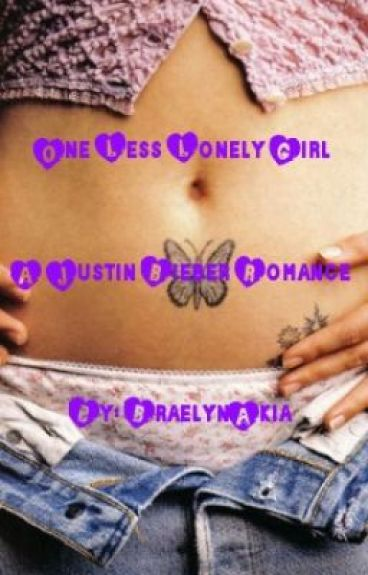 One Less Lonely Girl -A Justin Bieber Romance- by JBsShawty