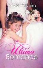 Último Romance.( REPOSTANDO )  by TamirisOliveira4