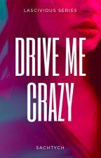 Lascivious Series #5: Drive Me Crazy by SecretLips