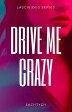 Lascivious Series #5: Drive Me Crazy by SLHedone