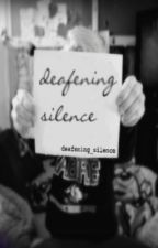 Deafening Silence by deafening_silence