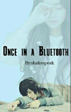 Once in a Bluetooth by shakespeak