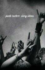 punk rock➳ story ideas by cvstle