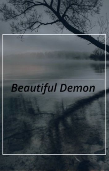 Beautiful Demon #Wattys2016 [COMPLETED]