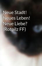 Neue Stadt! Neues Leben! Neue Liebe? (Rotpilz FF) by Youtube-is-my-life14