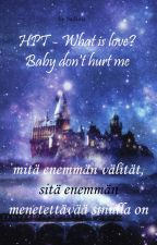 Harry Potter Story - What is love, baby don't hurt me (Finnish) by sadiina