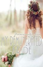 My Remunerated Bride by PrincessAkachan_
