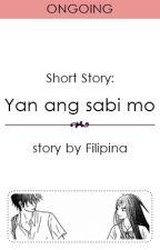 (Short Story) Yan ang sabi mo. by Filipina