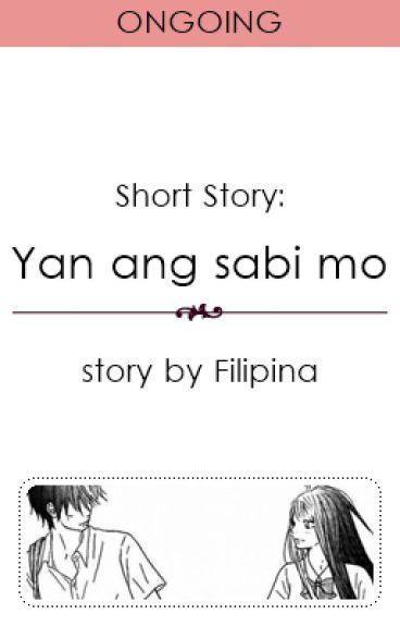 (Short Story) Yan ang sabi mo.