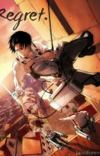 Regret. -Levi fanfic.- by janoforever