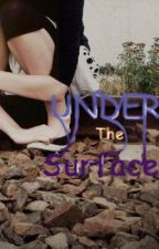 Under the Surface by TheUnknownGirl