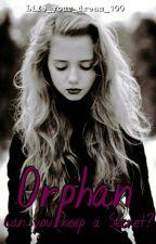 Orphan|| Can you keep a Secret?*Abgeschlossen* by Life_your_dream_100