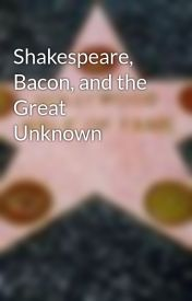 Shakespeare  Bacon  and the Great Unknown by HollywoodBooks