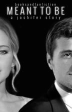 Meant to Be (JOSHIFER) by booksandfanfiction