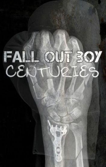 Centuries By Fall Out Boy Carissa Childs Wattpad
