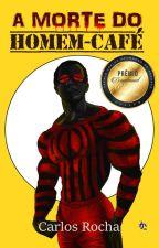 A Morte do Homem-Café by carlosmrocha