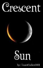 Crescent Sun: Twilight Saga After Breaking Dawn (2nd Place Watty Awards 2011) by TeamCullen0401