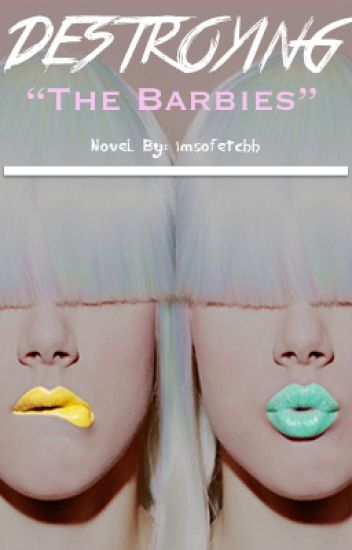 Destroying The Barbies [#Wattys2015]