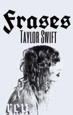 Frases de Taylor Swift by CarolinaWiesekH
