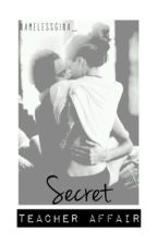 Secret Teacher Affair 》h.s  by namelessgina_