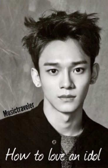 How to love an idol (Exo Chen fanfic)