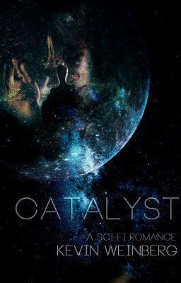 Catalyst (A romantic Scifi/Fantasy story)[COMPLETED]
