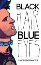 Black Hair, Blue Eyes   Destiel DISCONTINUED by Castielsbatmanvoice
