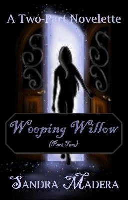 Weeping Willow (Part Two)