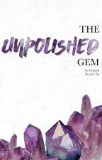 The Unpolished Gem by brncng