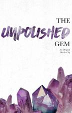 The Unpolished Gem by brncng