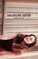 Salvatore Sister (TVD Fanfic) by jessyloum99