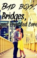 Bad boys, bridges, and troubled love. by SeptemberSuns
