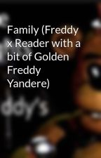 Family (Freddy x Reader with a bit of Golden Freddy Yandere) by FNAFGamer
