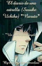 El diario de una estrella (Sasuke Uchiha)*Naruto * by dianahendersonmaslow