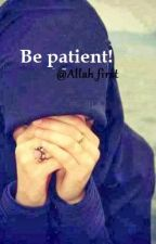 Be patient! by Allah_first
