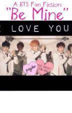 "A BTS Fan Fiction: ""Be Mine"" by DatAwesomeOtaku"