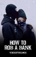 How To Rob A Bank by voiceofviolence