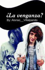 ¿La Venganza? [Alonso Villalpando] ® by Alonso__Villalpando