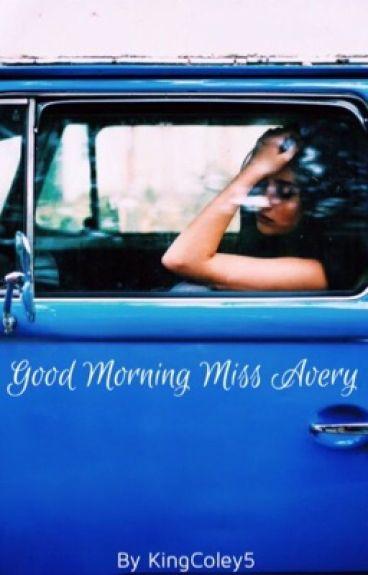 Good morning Miss Avery
