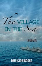 The Village in the Sea by music1or1books