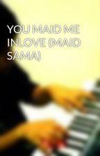 YOU MAID ME INLOVE (MAID SAMA) by BokSOD