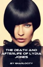 The Death and Afterlife of Lydia Jones by laurenejohnson
