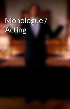 Monologue / Acting by amadmanwithwords
