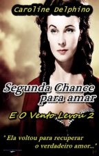 Segunda Chance para Amar    ( Gone With the Wind 2) by CarollDelphino1