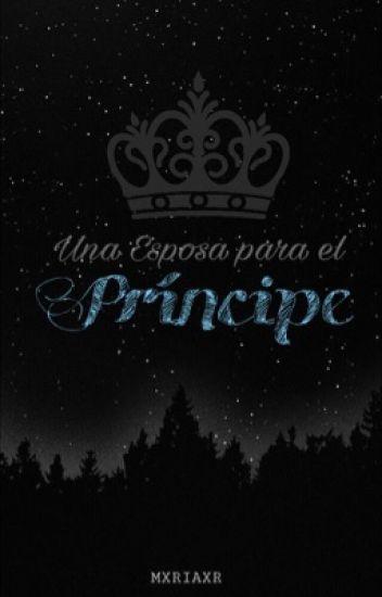 Una Esposa para el Príncipe. © (Terminada y Corrigiendo)