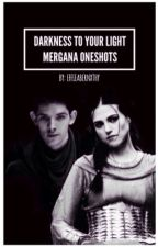 DARKNESS TO YOUR LIGHT~ Mergana Oneshots by effieabernxthy