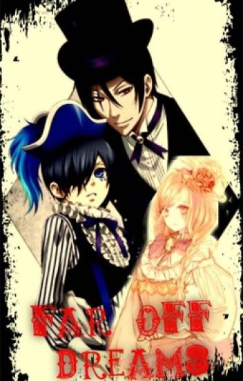 Far Off Dreams ( black butler fan fic book 3)