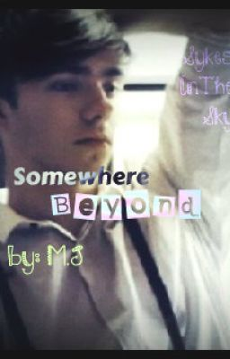 Somewhere Beyond - A Nathan Sykes/TW Fan Fic.