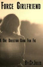 Force Girlfriend (one direction gang) -On Hold- by CpJules